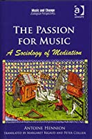 The Passion for Music: A Sociology of Mediation (Music and Change: Ecological Perspectives)