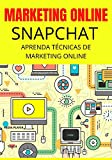 Aprenda Marketing Online Com Snapchat: Marketing Digital com Snapchat (Portuguese Edition)