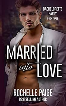 Married Into Love (Bachelorette Party Book 5) by [Rochelle Paige]