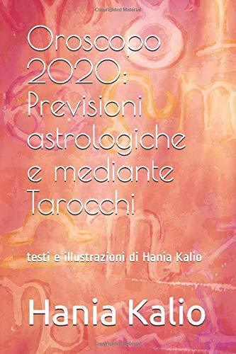 Oroscopo 2020: Previsioni astrologiche e mediante Tarocchi di Hania Kalio