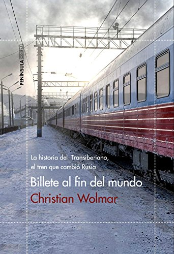 Billete al fin del mundo: La historia del Transiberiano, el tren que cambió Rusia (ODISEAS)