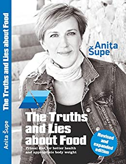 [Anita Supe]のThe Truths and Lies about Food: Primal diet for better health and appropriate body weight (English Edition)