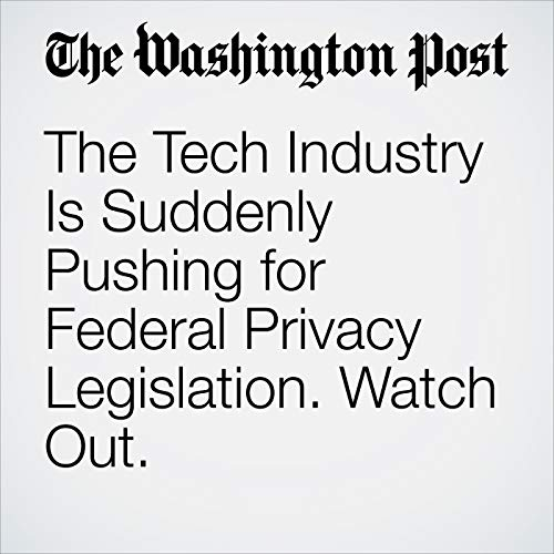 The Tech Industry Is Suddenly Pushing for Federal Privacy Legislation. Watch Out. copertina