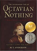 The Astonishing Life of Octavian Nothing, Traitor to the Nation, Volume I: The Pox Party by M.T. Anderson (September 12,2006)