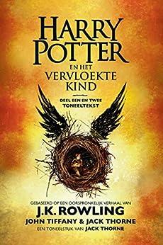 Harry Potter en het Vervloekte Kind Deel een en twee: De officiële tekst van de oorspronkelijke West End-productie van [J.K. Rowling, Jack Thorne, John Tiffany, Wiebe Buddingh']