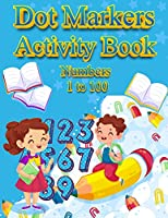 Dot Markers Activity Book Numbers 1 to 100: NUMBERS: BIG DOTS Do A Dot Page a day Dot Coloring Books For Toddlers Paint Daubers Marker Art Creative Kids Activity Book