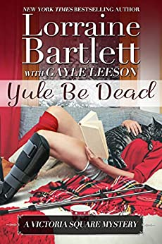 Yule Be Dead (The Victoria Square Mysteries Book 5) by [Lorraine Bartlett, Gayle Leeson]