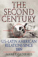 The Second Century: U.s.dlatin American Relations Since 1889 (Latin American Silhouettes)