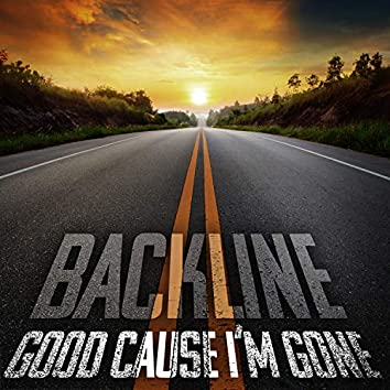 Good 'Cause I'm Gone