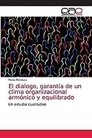 El dialogo, garantía de un clima organizacional armónico y equilibrado: Un estudio cualitativo