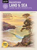 Painting: Land & Sea: Master the art of painting in oil (How to Draw & Paint)