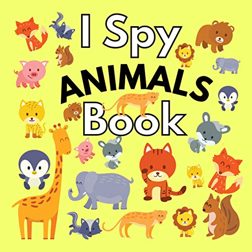 I Spy Animals Book : A Fun Activities of Picture Riddles for Kids The Super Guessing Game for Preschoolers (English Edition)