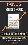 Propulsez votre ebook sur la boutique Kindle: Les stratégies pour lancer vos ebooks et développer vos ventes