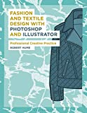 Fashion and Textile Design with Photoshop and Illustrator: Professional Creative Practice (Required Reading...