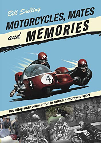 Motorcycles, Mates and Memories: Recalling Sixty Years of Fun in British Motorcycle Sport