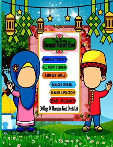 My Daily Ramadan Record Book: Ramadan Kids Gift 30 day Ramadan and fasting activity book For Muslim Kid Including Ramadan Goals, Reflections, Ramadan Tracker And Much More