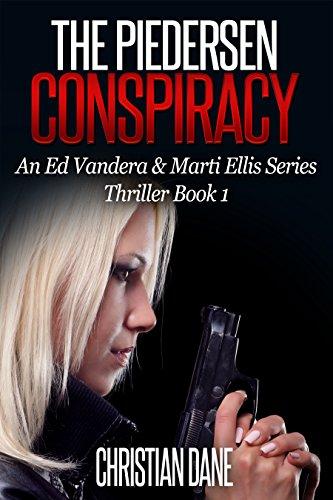 The Piedersen Conspiracy: An Ed Vandera & Marti Ellis Series Thriller Book...