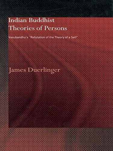 Indian Buddhist Theories of Persons: Vasubandhu's Refutation of the Theory of a Self (Routledge Critical Studies in Buddhism)