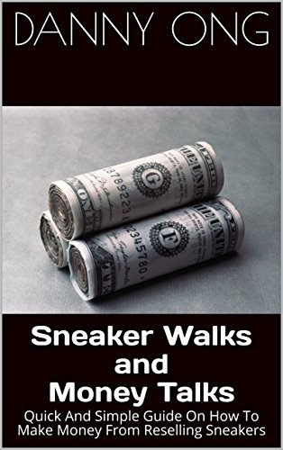 Sneaker Walks and Money Talks: Quick And Simple Guide On How To Make Money From Reselling Sneakers (Sneaker Hustle Book 1) (English Edition)