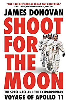 Shoot for the Moon: The Space Race and the Extraordinary Voyage of Apollo 11 by [Jim  Donovan]