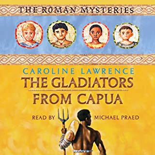 The Gladiators from Capua     Roman Mysteries, Book 8              By:                                                                                                                                 Caroline Lawrence                               Narrated by:                                                                                                                                 Michael Praed                      Length: 3 hrs and 25 mins     3 ratings     Overall 4.7