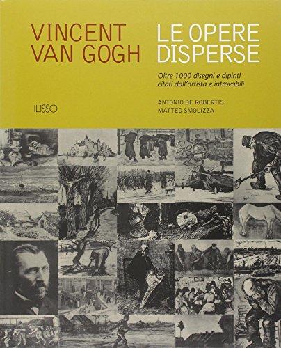 Vincent van Gogh. Le opere disperse. Oltre 1000 disegni e dipinti citati dall'artista e introvabili
