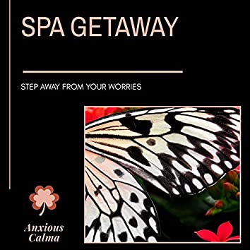 Spa Getaway - Step Away From Your Worries