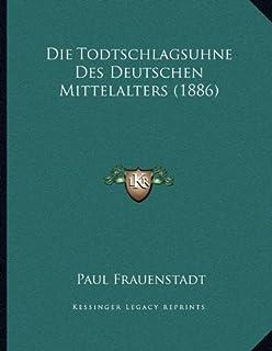 Die Todtschlagsuhne Des Deutschen Mittelalters (1886)