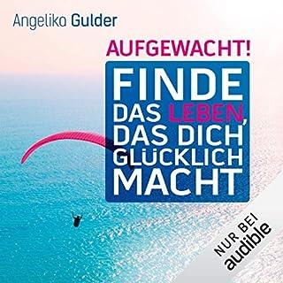 Aufgewacht! Finde das Leben, das dich glücklich macht                   Autor:                                                                                                                                 Angelika Gulder                               Sprecher:                                                                                                                                 Irina Scholz                      Spieldauer: 9 Std. und 17 Min.     10 Bewertungen     Gesamt 4,2
