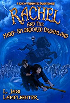Rachel and the Many-Splendored Dreamland (The Books of Unexpected Enlightenment Book 3) by [L. Jagi Lamplighter, John C. Wright, James Frenkel]
