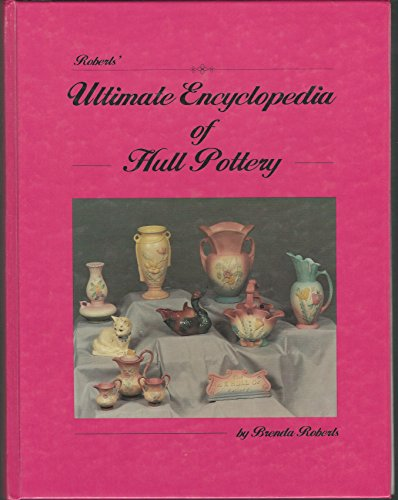 Roberts' Ultimate Encyclopedia of Hull Pottery/With Price Guide
