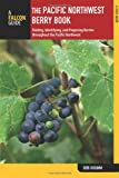The Pacific Northwest Berry Book, 2nd: Finding, Identifying, and Preparing Berries throughout the...