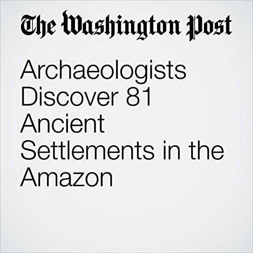 Archaeologists Discover 81 Ancient Settlements in the Amazon copertina
