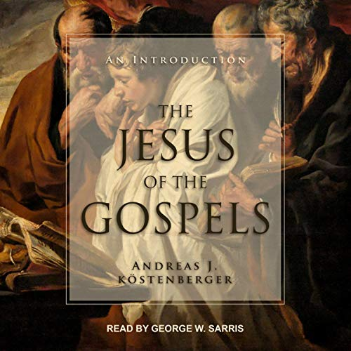 The Jesus of the Gospels Audiobook By Andreas J. Köstenberger cover art