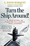 Turn The Ship Around!: A True Story of Building Leaders by Breaking the Rules - L. David Marquet