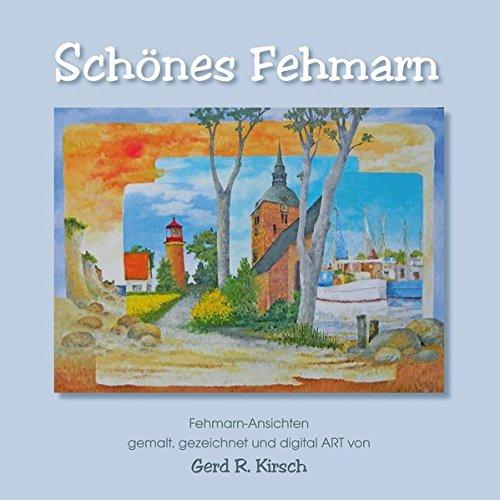 Schönes Fehmarn: Fehmarn-Ansichten – gemalt, gezeichnet und digital ART von Gerd R. Kirsch