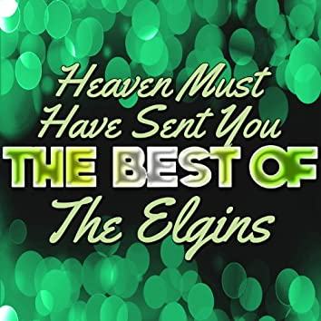 Heaven Must Have Sent You - The Best of the Elgins