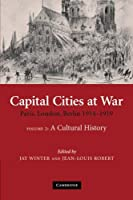 Capital Cities at War (Studies in the Social and Cultural History of Modern Warfare, Series Number 25)