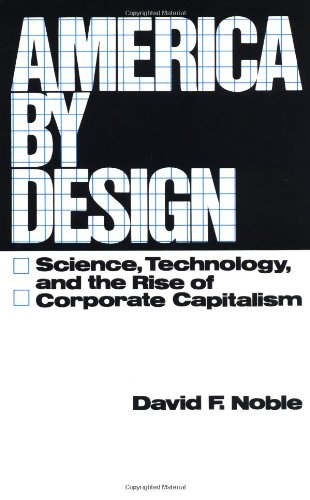 America by Design: Science, Technology and the Rise of Corporate Capitalism