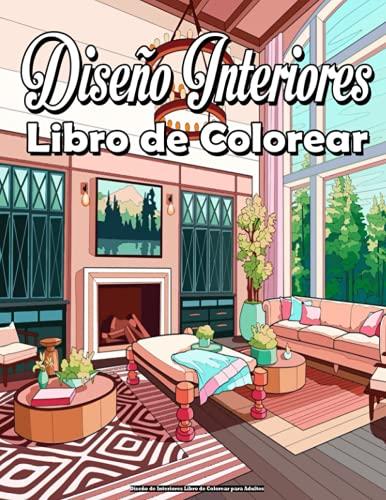 Diseño de Interiores Libro de Colorear para Adultos: Con decoración inspiradora, ideas de diseño de dormitorios, casas decoradas, decoración del hogar, diversión relajante y antiestrés !.