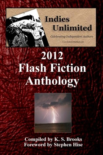 Book: Indies Unlimited - 2012 Flash Fiction Anthology by K. S. Brooks