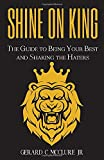 Shine On King: The Guide to Being Your Best and Shaking the Haters