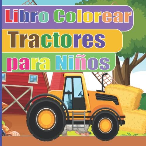 Libro Colorear Tractores para Niños: ibro colorear niños 2 años + Coche, barco, tractor & Co.: PEQUELINDOS cuadernos para colorear niños con ... y ... excavadora, animales y muchos otros