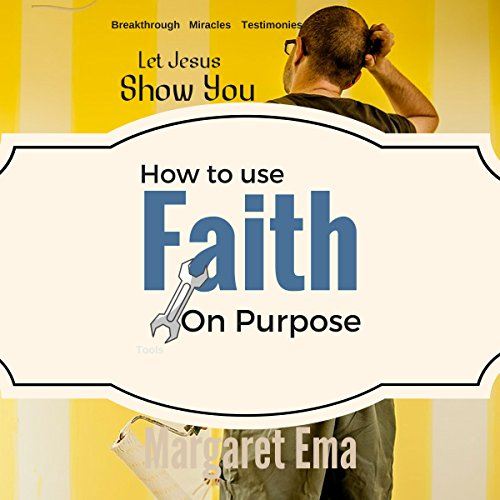 Let Jesus Show You How to Use Faith on Purpose! audiobook cover art