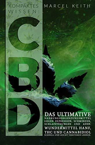 Kompaktes Wissen: CBD: Das ultimative Nahrungsergänzungsmittel gegen Depression, Schmerzen, Schlafstörungen und ADHS. Wundermittel Hanf, THC und Cannabidiol schnell und leicht verstehen lernen.