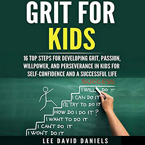 Grit for Kids: 16 Top Steps for Developing Grit, Passion, Willpower, and Perseverance in Kids for Self-Confidence and a Successful Life Titelbild