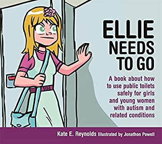 Ellie Needs to Go: A book about how to use public toilets safely for girls and young women with autism and related conditi...