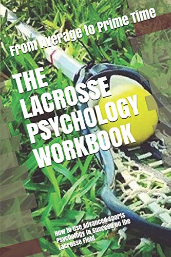 Compare Textbook Prices for The Lacrosse Psychology Workbook: How to Use Advanced Sports Psychology to Succeed on the Lacrosse Field  ISBN 9781075405815 by Uribe MASEP, Danny