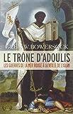 Le Trône d'Adoulis - Les guerres de la mer Rouge à la veille de l'Islam