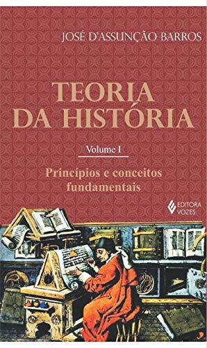 Teoria da história Vol. I: Princípios e conceitos fundamentais: Volume 1